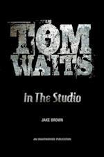 Tom Waits: In the Studio