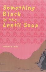 Something Black in the Lentil Soup