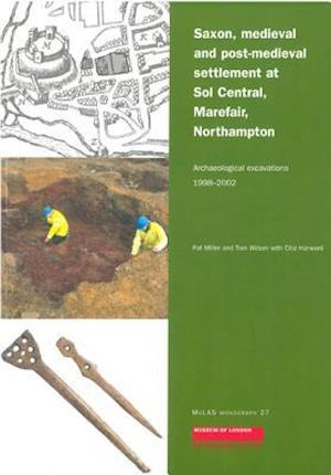 Saxon, Medieval and Post-Medieval Settlement at Sol Central, Marefair, Northampton