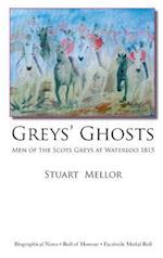 Grey's Ghosts: Men of the Scots Greys at Waterloo 1815