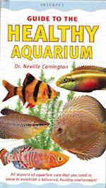The Healthy Aquarium (Interpet Guide To)