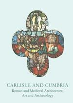 Carlisle and Cumbria (British Archaeological Association Conference Transactions, nr. 27)