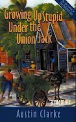 Growing Up Stupid Under the Union Jack af Austin Clarke