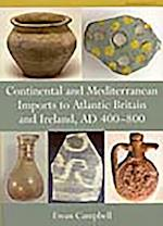 Continental and Mediterranean Imports to Atlantic Britain and Ireland AD 400-800 (CBA Research Report)