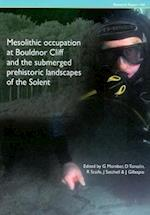 Mesolithic Occupation at Bouldnor Cliff and the Submerged Prehistoric Landscapes of the Solent (CBA Research Reports)