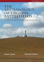 The Archaeology of English Battlefields (CBA Research Reports)