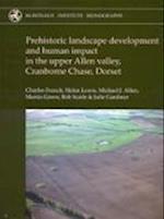 Prehistoric Landscape Development and Human Impact in the Upper Allen Valley, Cranborne Chase, Dorset (McDonald Institute Monographs)