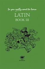 So You Really Want to Learn Latin Book III (So You Really Want to Learn)