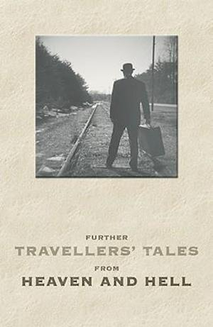 Further Travellers' Tales from Heaven and Hell