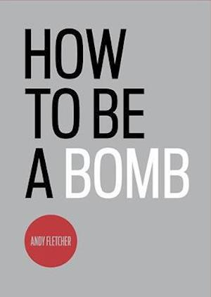 Bog, paperback How to be a Bomb af Andy Fletcher