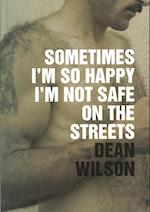 Sometimes I'm So Happy I'm Not Safe on the Streets af Dean Wilson