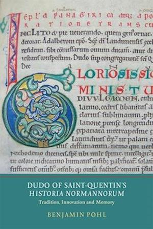 Dudo of Saint-Quentin's Historia Normannorum: Tradition, Innovation and Memory