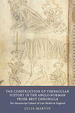 Construction of Vernacular History in the Anglo-Norman Prose Brut Chronicle - The Manuscript Culture of Late Medieval England