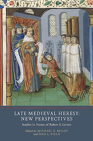 Late Medieval Heresy: New Perspectives - Studies in Honor of Robert E. Lerner