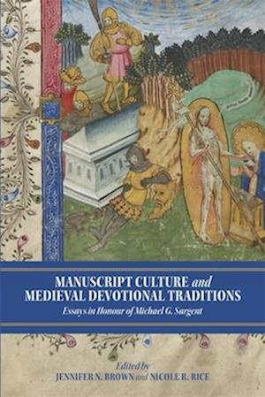 Manuscript Culture and Medieval Devotional Tradi - Essays in Honour of Michael G. Sargent
