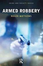 Armed Robbery (CRIME AND SOCIETY SERIES)
