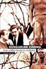 Hungarian Cinema - From Coffee House to Multiplex af John Cunningham