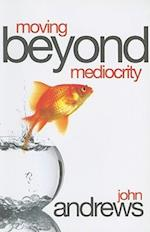 Moving Beyond Mediocrity