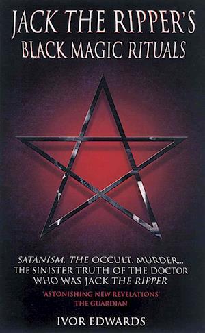 Jack the Ripper's Black Magic Rituals