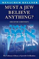 Must a Jew Believe Anything? (The Littleman Library Of Jewish Civilization)