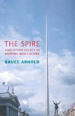 The Spire and Other Essays in Modern Irish Culture