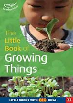 The Little Book of Growing Things (Little Books, nr. 22)