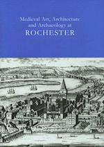 Medieval Art, Architecture and Archaeology at Rochester (British Archaeological Association Conference Transactions, nr. 28)