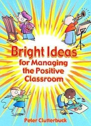 Bright Ideas for Managing the Positive Classroom
