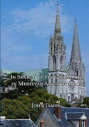 In Search of the Unknown in Medieval Architecture