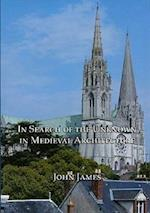In Search of the Unknown in Medieval Architecture af John James