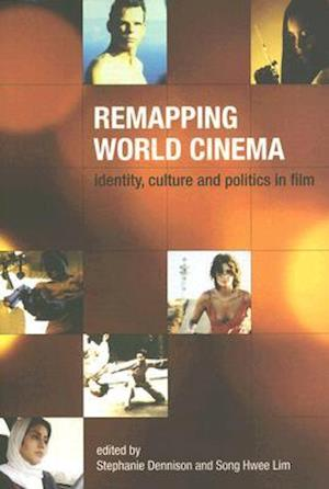 Remapping World Cinema - Identity, Culture, and Politics in Film