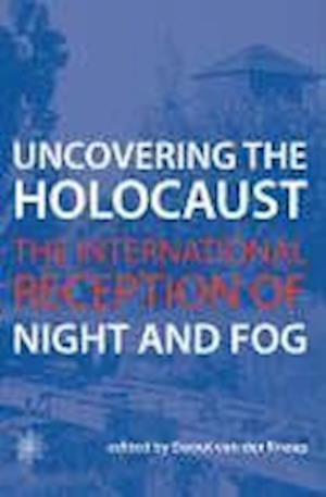 Uncovering the Holocaust - The International Reception of Night and Fog