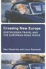 Crossing New Europe - Postmodern Travel and the European Road Movie af Ewa Mazierska, Laura Rascaroli