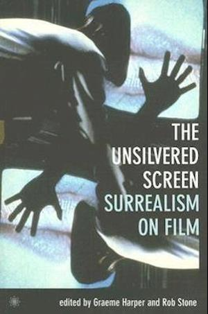 The Unsilvered Screen - Surrealism on Film