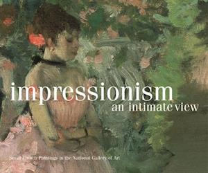 Impressionism, an Intimate View