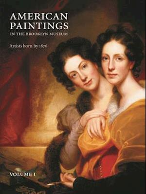 American Paintings in the Brooklyn Museum: Artists Born by 1876 2 Vol. Set