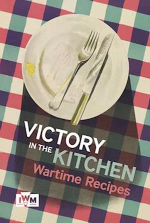 Victory is in the Kitchen: Wartime Recipes