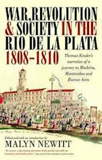 War, Revolution and Society in the Rio de la Plata, 1808-1810 (Lost Found Classic Travel Writing S)