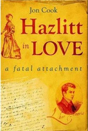 Hazlitt in Love: A Fatal Attachment