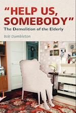 Help Us, Somebody: The Demolition of the Elderly