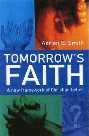 Tomorrow`s Faith - A New Framework for Christian Belief