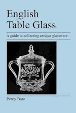 English Table Glass: A guide to collecting antique glassware