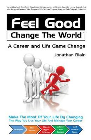 Feel Good Change The World: A career and life game change