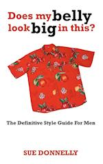 Does My Belly Look Big in This?: The Definitive Style Guide for Men af Sue Donnelly
