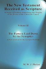 The New Testament Received As Scripture: A Series of Volumes Examining the Origins of the Books of the Christian Canon-Volume 2: The Pattern Laid Down
