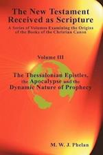 The New Testament Received As Scripture: A Series of Volumes Examining the Origins of the Books of the Christian Canon-Volume III: The Thessalonian Ep