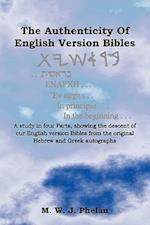 The Authenticity of English Version Bibles: A Study in Four Parts, Showing the Descent of Our English Version Bibles from the Original Hebrew and Gree