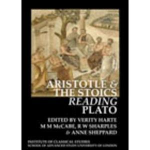 Aristotle and the Stoics Reading Plato (BICS Supplement 107)