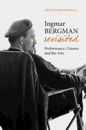 Ingmar Bergman Revisited - Performance, Cinema, and the Arts