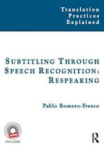 Subtitling Through Speech Recognition: Respeaking (Translation Practices Explained, nr. 13)